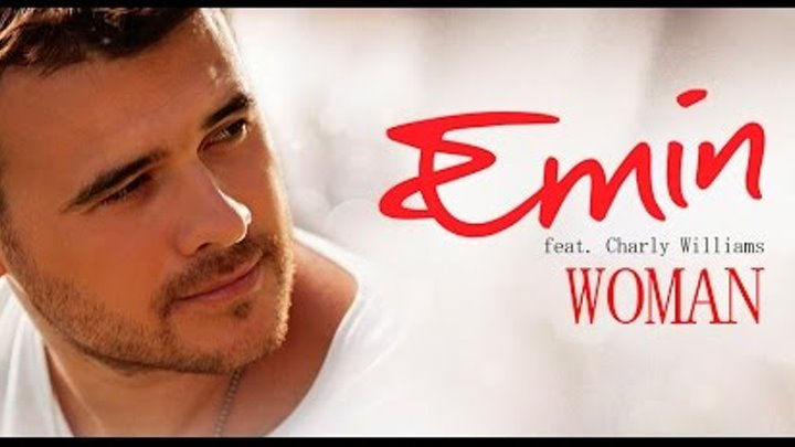 EMIN feat Charly Williams WOMAN Official Music Video