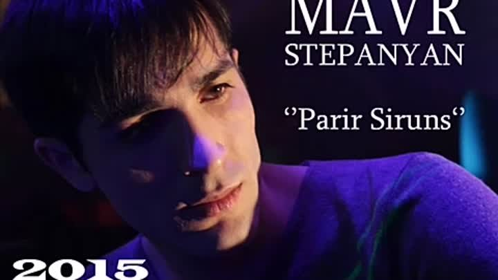Mavr Stepanyan - Parir Siruns (New Song 2015)