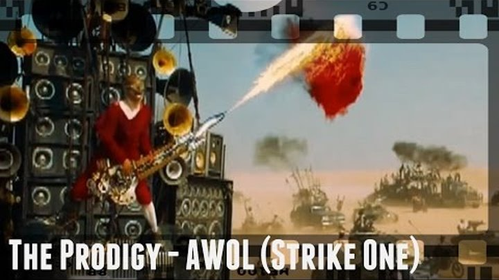 The Prodigy - AWOL (Strike One)[Mad Max: Fury Road](Video)