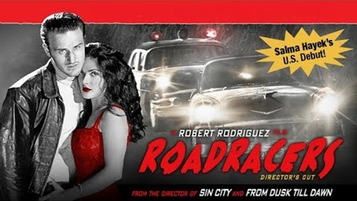 Фильм Гонщики (Roadracers) HD Режиссер: Роберт Родригес. Сальма Хайек. Боевик.