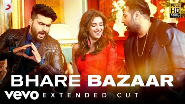 Bhare Bazaar - Full Song | Arjun & Parineeti | Badshah | Rishi Rich | Payal & Vishal