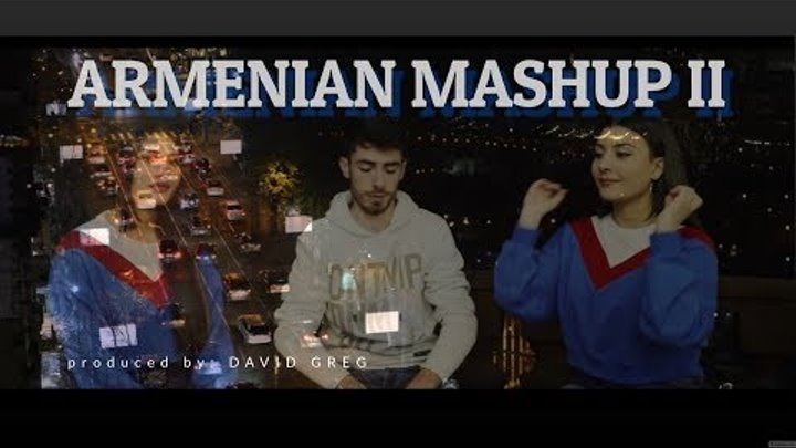 Armenian Mashup 2 [David Greg feat. Izabella Asmaryan & Diana Barseghyan] 2019 Official Music Video