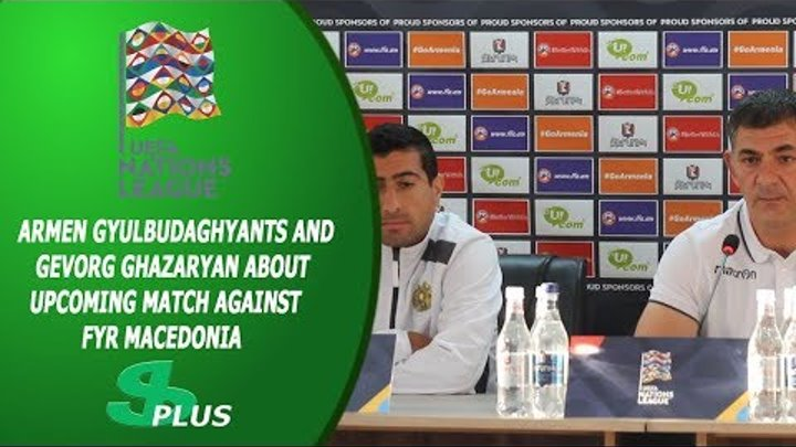 Armen Gyulbudaghyants's and Gevorg Ghazaryan's press-conference before match against FYR Macedonia