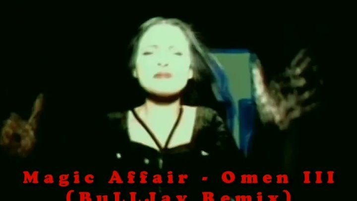 Magic Affair - Omen III (BuLLJay Video Edit)