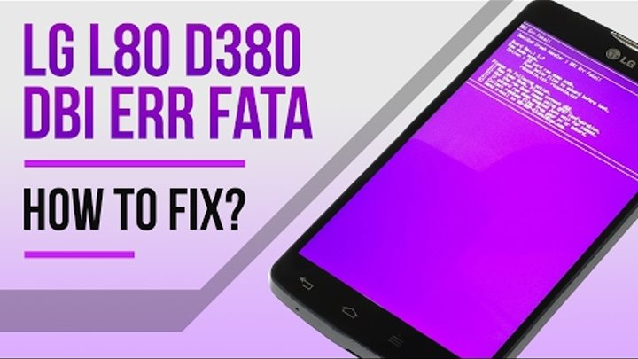 LG L80 d380 dbi err fatal how to fix?