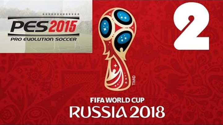 PES 2015   FIFA World Cup 2018 Russia   2 матч