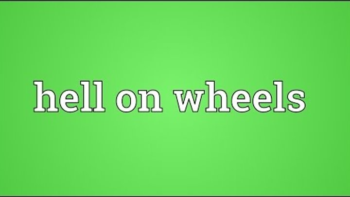 Hell on wheels Meaning