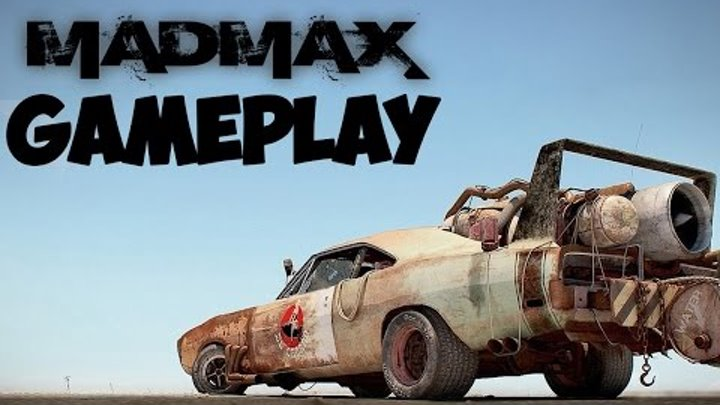 Mad Max GAMEPLAY E3 2015 [Безумный Макс]