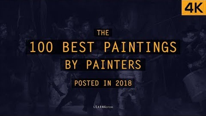 The 100 Best Paintings by Painters posted in 2018 | LearnFromMasters (4K)
