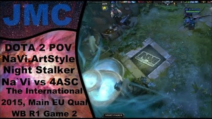 DOTA 2 NaVi vs 4ASC - POV as NaVi.ArtStyle - Night Stalker (The International 2015, EU QL, WB R1 G2)