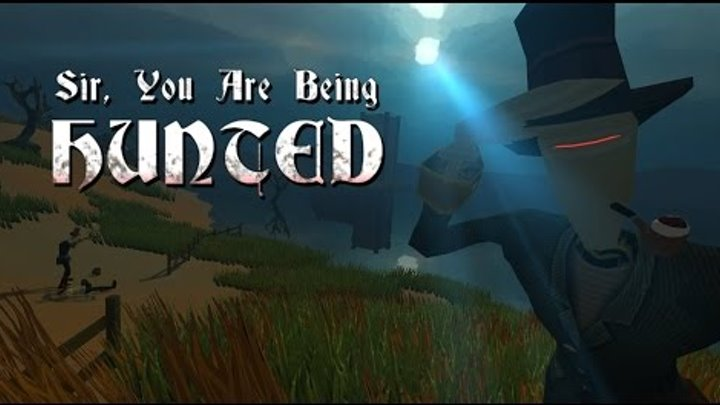 Sir, you are being hunted #1 - Интеллигентная игра^^
