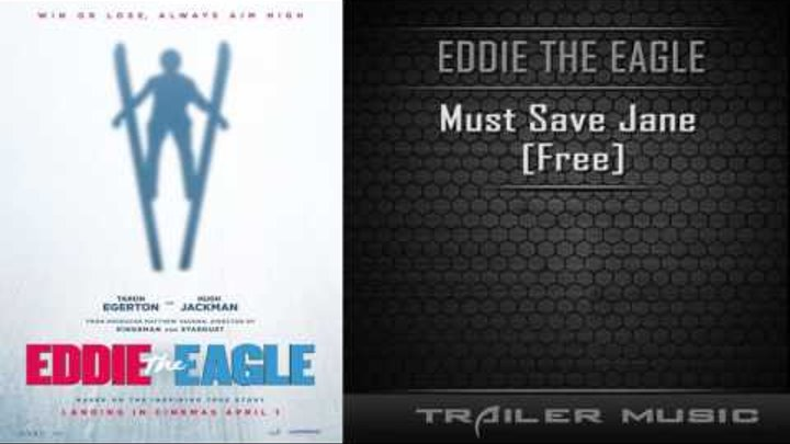 Eddie The Eagle - UK & IRL Trailer Song | Must Save Jane - Free