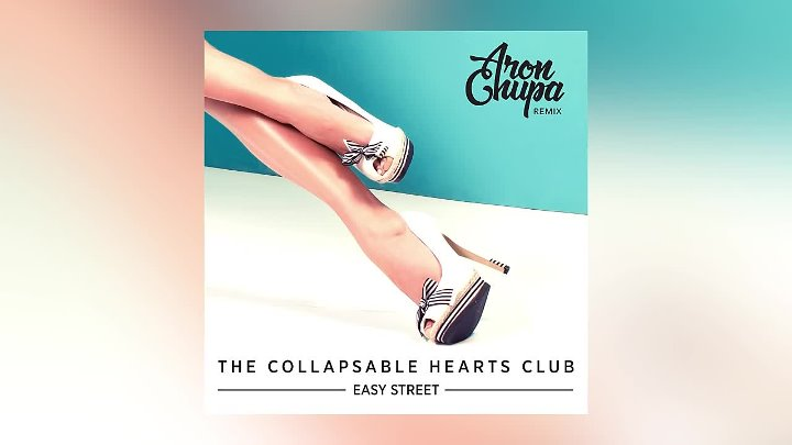 The Collapsable Hearts Club - Easy Street (AronChupa Remix)