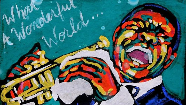 What a Wonderful World -Louis Armstrong