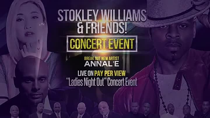 PPV CONCERT EVENT STARRING -STOKLEY WILLIAMS & FRIENDS- AND NEW BREAKOUT ARTIST -ANNAL'E