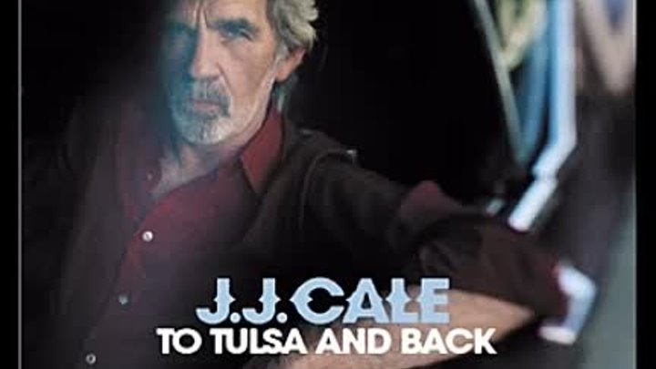 J J Cale - To Tulsa And Back(Full Album)