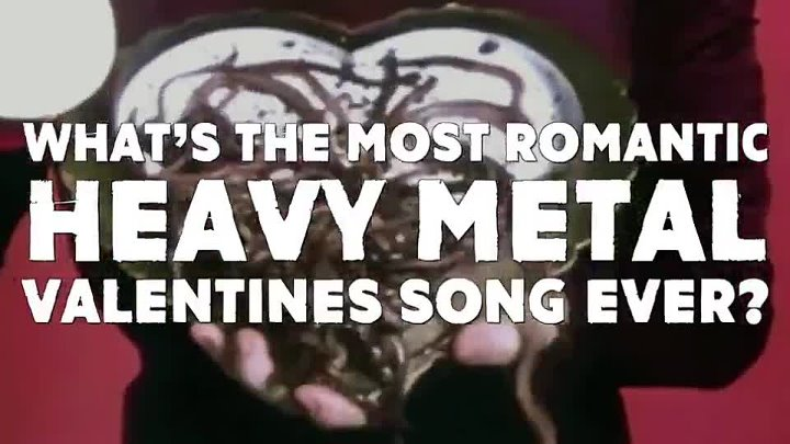 With it being Valentines Day today, we want to know what you guys think is the most romantic heavy metal love song EVER_ GO!__🎶💔 We
