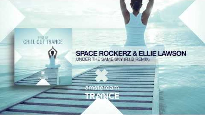 Space RockerZ & Ellie Lawson - Under The Same Sky (RIB Remix) Best of Chill Out Trance