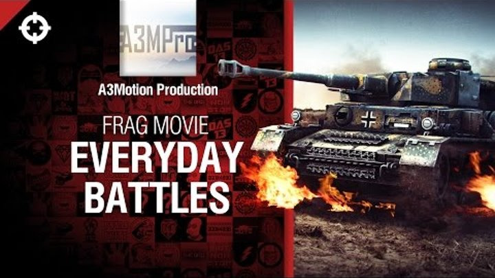 Everyday Battles - Frag Movie от A3Motion Production [World of Tanks]
