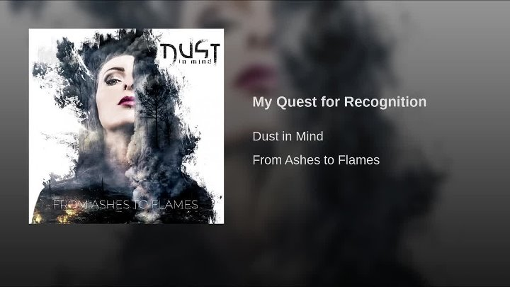 DUST IN MIND - My Quest For Recognition (СТРЕМЛЕНИЕ К ПРИЗНАНИЮ (Альбом - FROM ASHES TO FLAMES) (2018 г.)
