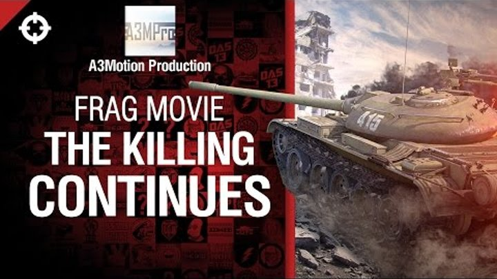 The killing continues - Frag Movie от A3Motion Production [World of Tanks]