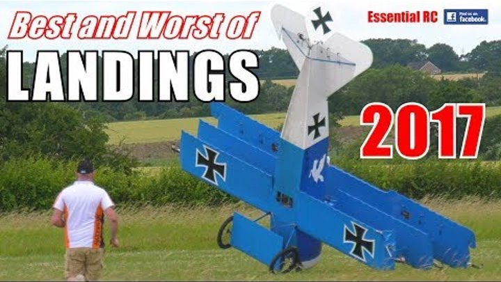 ③ BEST and WORST of ESSENTIAL RC LANDINGS 2017 ! SILKY SMOOTH AND SHOCKING ARRIVAL COMPILATION