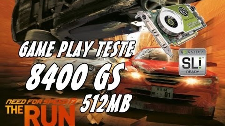 need for speed the run 8400 GS 512 MB