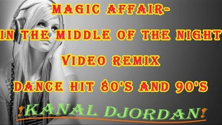 Magic Affair - In The Middle Of The Night ( Video Remix ) Dance Hit 80's and 90's