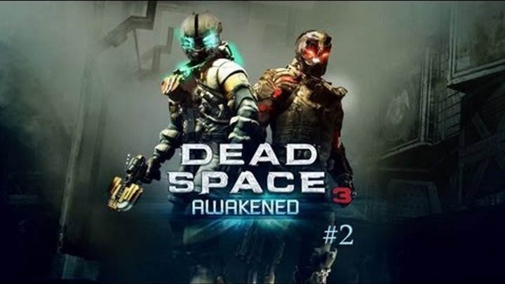 Dead Space 3 : Awakening. Серия 2 - We are coming, my brother